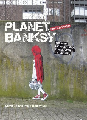 bokomslag Planet Banksy: The Man, His Work and the Movement He Has Inspired
