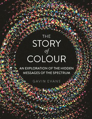 bokomslag Story of colour - an exploration of the hidden messages of the spectrum
