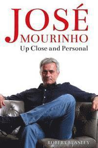 bokomslag José Mourinho: Up Close and Personal