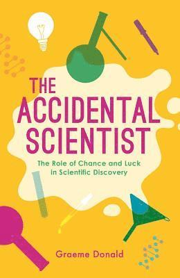 bokomslag Accidental scientist - the role of chance and luck in scientific discovery