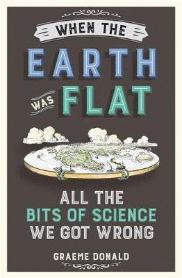 When the earth was flat - all the bits of science we got wrong 1