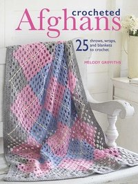 bokomslag Crocheted Afghans: 25 Throws, Wraps, and Blankets to Crochet