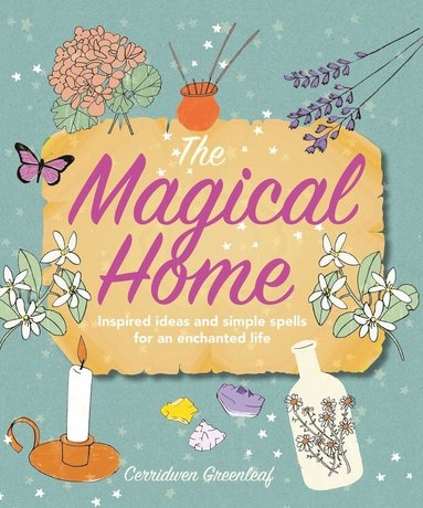 bokomslag The Magical Home: Inspired ideas and simple spells for an enchanted life