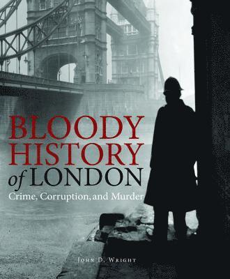 bokomslag Bloody history of london - crime, corruption and murder