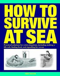 bokomslag How to survive at sea - practical solutions for crisis situations, includin