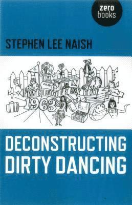 Deconstructing dirty dancing 1