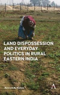 bokomslag Land Dispossession and Everyday Politics in Rural Eastern India