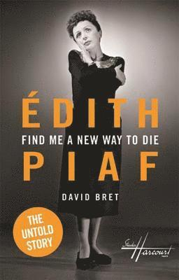 bokomslag Edith piaf - find me a new way to die