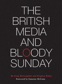 bokomslag The British Media and Bloody Sunday