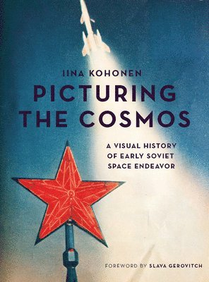 bokomslag Picturing the cosmos - a visual history of early soviet space endeavor
