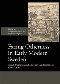 bokomslag Facing Otherness in Early Modern Sweden: Travel, Migration and Material Transformations, 1500-1800