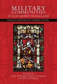 bokomslag Military Communities in Late Medieval England - Essays in Honour of Andrew Ayton
