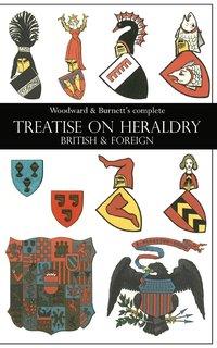 bokomslag Woodward &; Burnett's complete TREATISE ON HERALDRY BRITISH &; FOREIGN