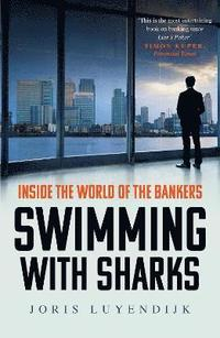 bokomslag Swimming with sharks - inside the world of the bankers
