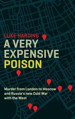 bokomslag A Very Expensive Poison: The Definitive Story of the Murder of Litvinenko and Russia's Threat to the West