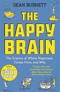 bokomslag The Happy Brain: The Science of Where Happiness Comes From, and Why
