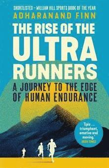 bokomslag The Rise of the Ultra Runners: A Journey to the Edge of Human Endurance