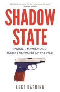 bokomslag Shadow State: Murder, Mayhem and Russia's Remaking of the West