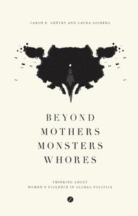 bokomslag Beyond Mothers, Monsters, Whores: Thinking about Women's Violence in Global Politics