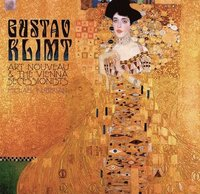 Gustav Klimt: Art Nouveau and the Vienna Secessionists