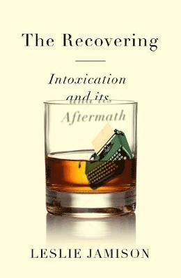 bokomslag The Recovering: Intoxication and its Aftermath