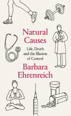 bokomslag Natural Causes: An Epidemic of Wellness, the Certainty of Dying, and Our Illusion of Control