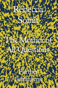 bokomslag The Mother of All Questions: Further Feminisms