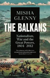 bokomslag Balkans, 1804-2012 - nationalism, war and the great powers