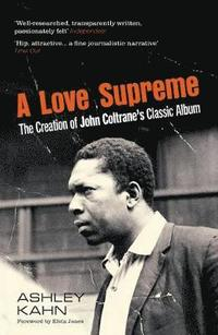 bokomslag A Love Supreme: The Creation Of John Coltrane's Classic Album