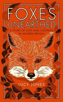 bokomslag Foxes unearthed - a story of love and loathing in modern britain