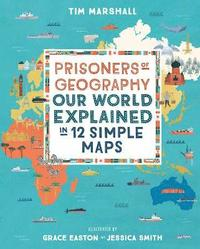 bokomslag Prisoners of Geography: Our World Explained in 12 Simple Maps