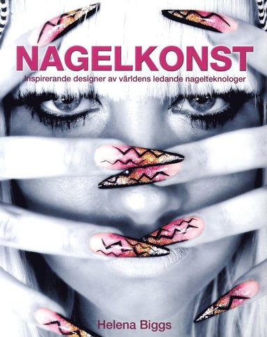 bokomslag Nagelkonst : inspirerande designer av världens ledande nagelteknologer