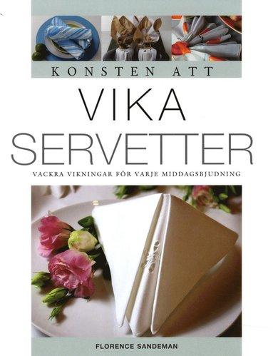 bokomslag Konsten att vika servetter : vackra vikningar för varje middagsbjudning