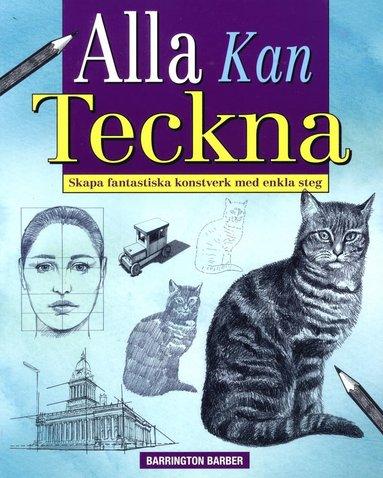 bokomslag Alla kan teckna : skapa fantastiska konstverk med enkla steg
