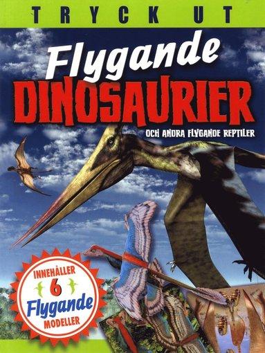 bokomslag Flygande dinosaurier och andra flygande reptiler : tryck ut