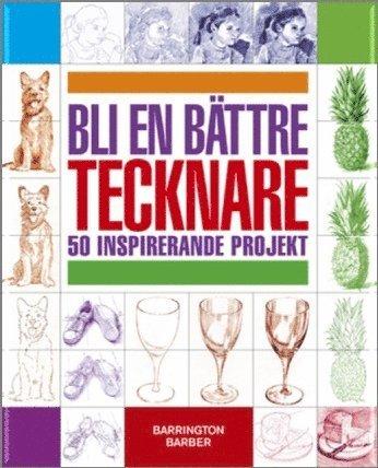 bokomslag Bli en bättre tecknare : 50 inspirerande projekt