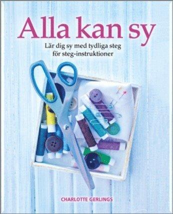 bokomslag Alla kan sy : lär dig sy med tydliga steg för steg-intruktioner