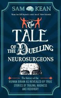 bokomslag Tale of the duelling neurosurgeons - the history of the human brain as reve