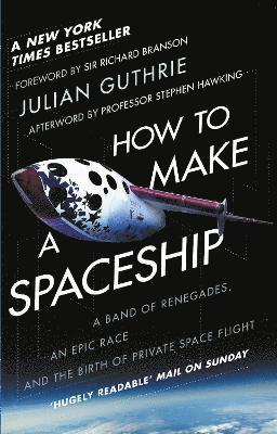 bokomslag How to Make a Spaceship: A Band of Renegades, an Epic Race and the Birth of Private Space Flight