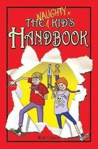 bokomslag The Naughty Kid's Handbook