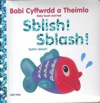 bokomslag Babi Cyffwrdd a Theimlo: Sblish! Sblash! / Splish! Splash!