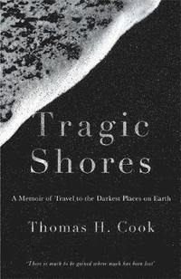 bokomslag Tragic shores: a memoir of dark travel