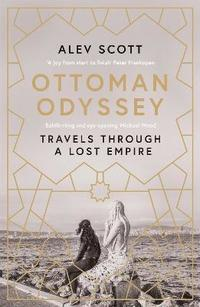 bokomslag Ottoman Odyssey: Travels through a Lost Empire: Shortlisted for the Stanford Dolman Travel Book of the Year Award