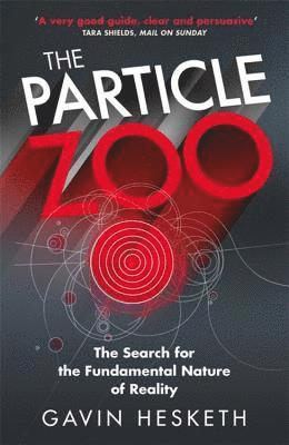 bokomslag The Particle Zoo: The Search for the Fundamental Nature of Reality