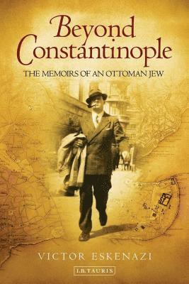 bokomslag Beyond Constantinople: The Memoirs of an Ottoman Jew
