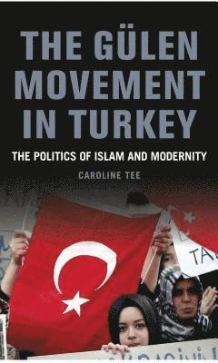The Gulen Movement in Turkey: The Politics of Islam and Modernity