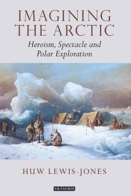 bokomslag Imagining the arctic - heroism, spectacle and polar exploration