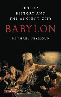bokomslag Babylon: Legend, History and the Ancient City