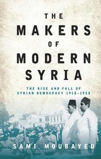 bokomslag The Makers of Modern Syria