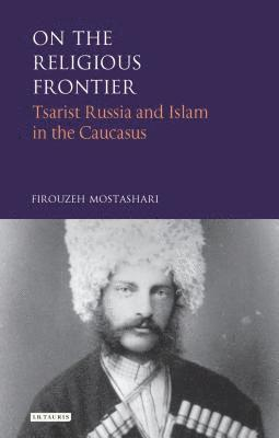 bokomslag On the Religious Frontier: Tsarist Russia and Islam in the Caucasus